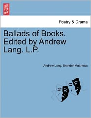 Ballads Of Books. Edited By Andrew Lang. L.P. - Andrew Lang, Brander Matthews