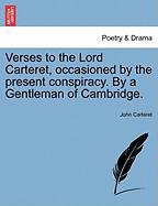 Verses to the Lord Carteret, Occasioned by the Present Conspiracy. by a Gentleman of Cambridge.