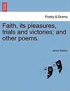 Faith, Its Pleasures, Trials and Victories; And Other Poems.