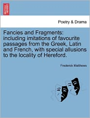 Fancies And Fragments - Frederick Matthews