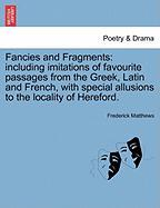 Fancies and Fragments: including imitations of favourite passages from the Greek, Latin and French, with special allusions to the locality of Hereford.
