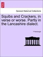 Squibs and Crackers, in verse or worse. Partly in the Lancashire dialect. - Fairclough, T
