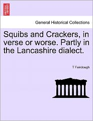 Squibs And Crackers, In Verse Or Worse. Partly In The Lancashire Dialect. - T Fairclough