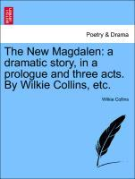 The New Magdalen: a dramatic story, in a prologue and three acts. By Wilkie Collins, etc. als Taschenbuch von Wilkie Collins