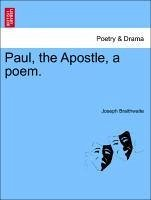 Paul, the Apostle, a poem. - Braithwaite, Joseph