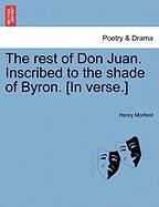 The Rest of Don Juan. Inscribed to the Shade of Byron. [In Verse.]