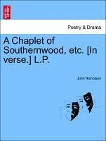 A Chaplet of Southernwood, etc. [In verse.] L.P. - Nicholson, John