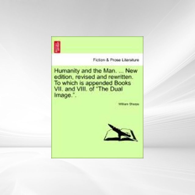 Humanity and the Man. ... New edition, revised and rewritten. To which is appended Books VII. and VIII. of The Dual Image.. als Taschenbuch von Wi... - British Library, Historical Print Editions