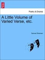 A Little Volume of Varied Verse, etc. - Sharman, Samuel