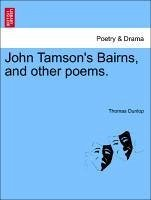 John Tamson's Bairns, and other poems. - Dunlop, Thomas