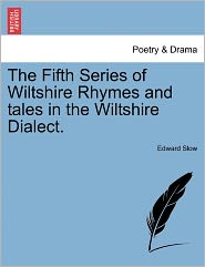 The Fifth Series Of Wiltshire Rhymes And Tales In The Wiltshire Dialect. - Edward Slow