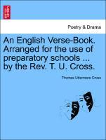 An English Verse-Book. Arranged for the use of preparatory schools ... by the Rev. T. U. Cross. als Taschenbuch von Thomas Uttermare Cross