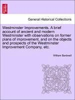 Westminster Improvements. A brief account of ancient and modern Westminster with observations on former plans of improvement, and on the objects and prospects of the Westminster Improvement Company, etc. - Bardwell, William
