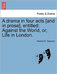 A Drama In Four Acts [And In Prose], Entitled - Heinrich B. Telgmann