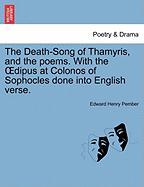 The Death-Song of Thamyris, and the poems. With the OEdipus at Colonos of Sophocles done into English verse.