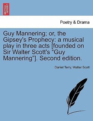 Guy Mannering; or, the Gipsey´s Prophecy: a musical play in three acts [founded on Sir Walter Scott´s Guy Mannering]. Second edition. VOL. IV als ... - British Library, Historical Print Editions