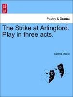 The Strike at Arlingford. Play in three acts. - Moore, George