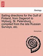 Sailing Directions for the Gulf of Finland, from Dagerort to Wyburg, St. Petersburg ... Compiled from the Late Russian Surveys, Etc.