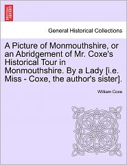 A Picture Of Monmouthshire, Or An Abridgement Of Mr. Coxe's Historical Tour In Monmouthshire. By A Lady [I.E. Miss - Coxe, The Author's Sister].
