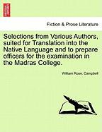Selections from Various Authors, Suited for Translation Into the Native Language and to Prepare Officers for the Examination in the Madras College.
