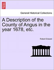 A Description Of The County Of Angus In The Year 1678, Etc. - Robert Edward