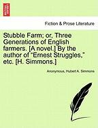 """Stubble Farm; Or, Three Generations of English Farmers. [A Novel.] by the Author of """"Ernest Struggles,"""" Etc. [H. Simmons.]"""