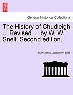The History of Chudleigh ... Revised ... by W. W. Snell. Second Edition.