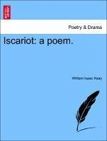 Iscariot: a poem. - Keay, William Isaac