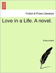 Love In A Life. A Novel. - Emily Acland