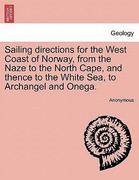 Anonymous: Sailing directions for the West Coast of Norway, from the Naze to the North Cape, and thence to the White Sea, to Archangel and Onega.