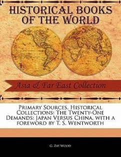 Primary Sources, Historical Collections: The Twenty-One Demands: Japan Versus China, with a Foreword by T. S. Wentworth - Wood, G. Zay