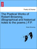 Browning, Robert: The Poetical Works of Robert Browning. (Biographical and historical notes to the poems.) F.P. Vol. IX