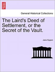 The Laird's Deed Of Settlement, Or The Secret Of The Vault. - Jane Kippen