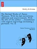 The Poetical Works of James Thomson. With his last corrections, additions and improvements. With the life of the author ... Embellished with superb engravings [including a portrait]. Vol. II. - Thomson, James Murdoch, Patrick