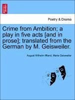 Crime from Ambition a play in five acts [and in prose] translated from the German by M. Geisweiler. - Iffland, August Wilhelm Geisweiler, Maria