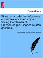 Silvæ or a collection of poems on several occasions by a Young Gentleman of Chichester. [i.e. Charles Austen Jacques.] - Anonymous Jacques, Charles Austen