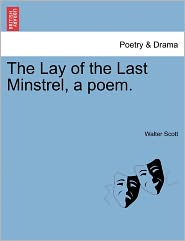 The Lay Of The Last Minstrel, A Poem. - Walter Scott