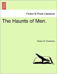 The Haunts Of Men. - Robert W. Chambers