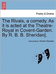 The Rivals, a comedy. As it is acted at the Theatre-Royal in Covent-Garden. By R. B. B. Sheridan]. - Anonymous, Richard Sheridan