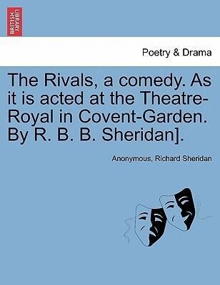 The Rivals, a comedy. As it is acted at the Theatre-Royal in Covent-Garden. By R. B. B. Sheridan]. als Taschenbuch von Anonymous, Richard Sheridan