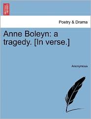 Anne Boleyn: a tragedy. [In verse.] - Anonymous