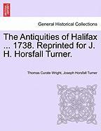 The Antiquities of Halifax ... 1738. Reprinted for J. H. Horsfall Turner.