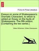 Essays on some of Shakespeare's Dramatic Characters, to which is added an Essay on the faults of Shakespeare. The fifth edition. [Containing the two series.] - Richardson, William Shakespeare, William
