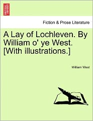 A Lay Of Lochleven. By William O' Ye West. [With Illustrations.] - William West