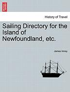 Sailing Directory for the Island of Newfoundland, Etc.