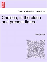 Chelsea, In The Olden And Present Times. - George Bryan
