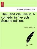 The Land We Live in. A comedy, in five acts. Second edition. - Holt, Francis Ludlow.