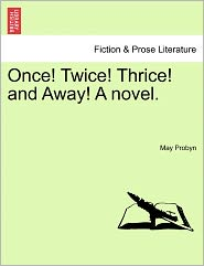 Once! Twice! Thrice! And Away! A Novel. - May Probyn