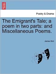 The Emigrant's Tale; A Poem In Two Parts - James Bird