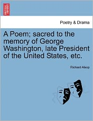 A Poem; Sacred To The Memory Of George Washington, Late President Of The United States, Etc. - Richard Alsop